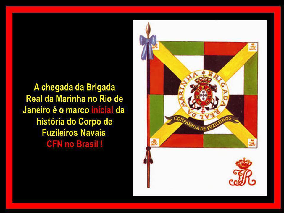 A chegada da Brigada Real da Marinha no Rio de Janeiro é o marco inicial da história do Corpo de Fuzileiros Navais CFN no Brasil !