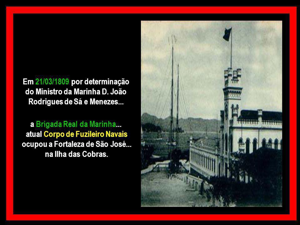 Em 21/03/1809 por determinação do Ministro da Marinha D.