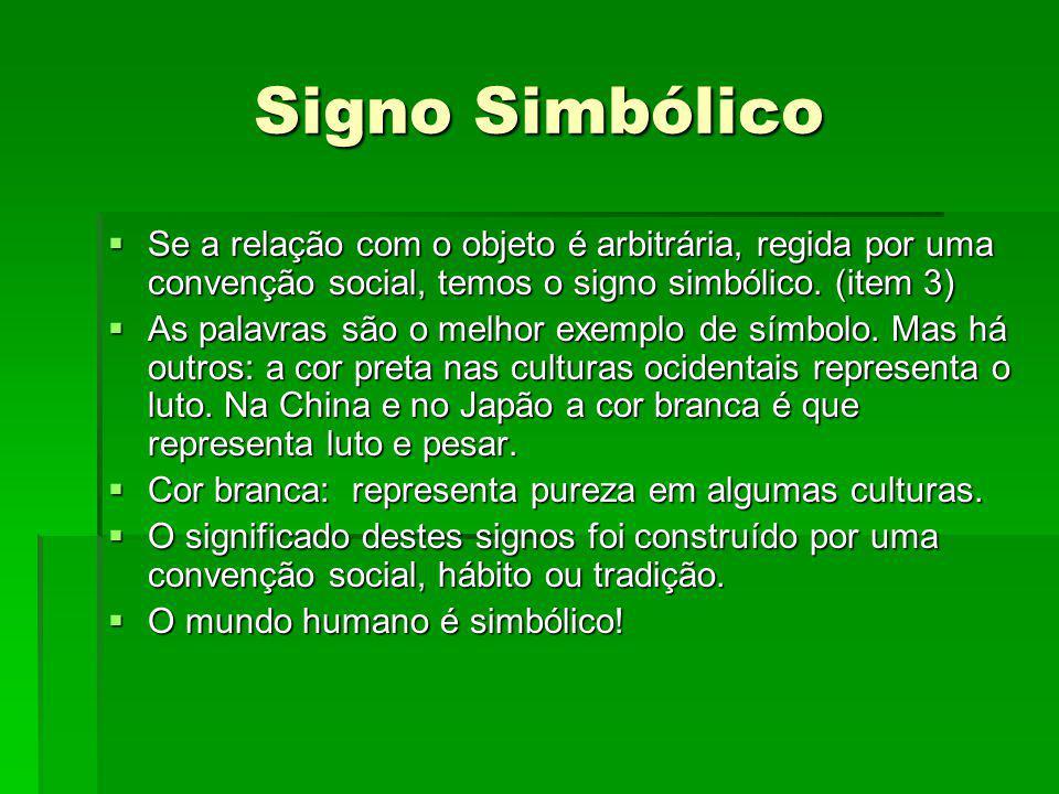 Signo Simbólico Se a relação com o objeto é arbitrária, regida por uma convenção social, temos o signo simbólico. (item 3) Se a relação com o objeto é