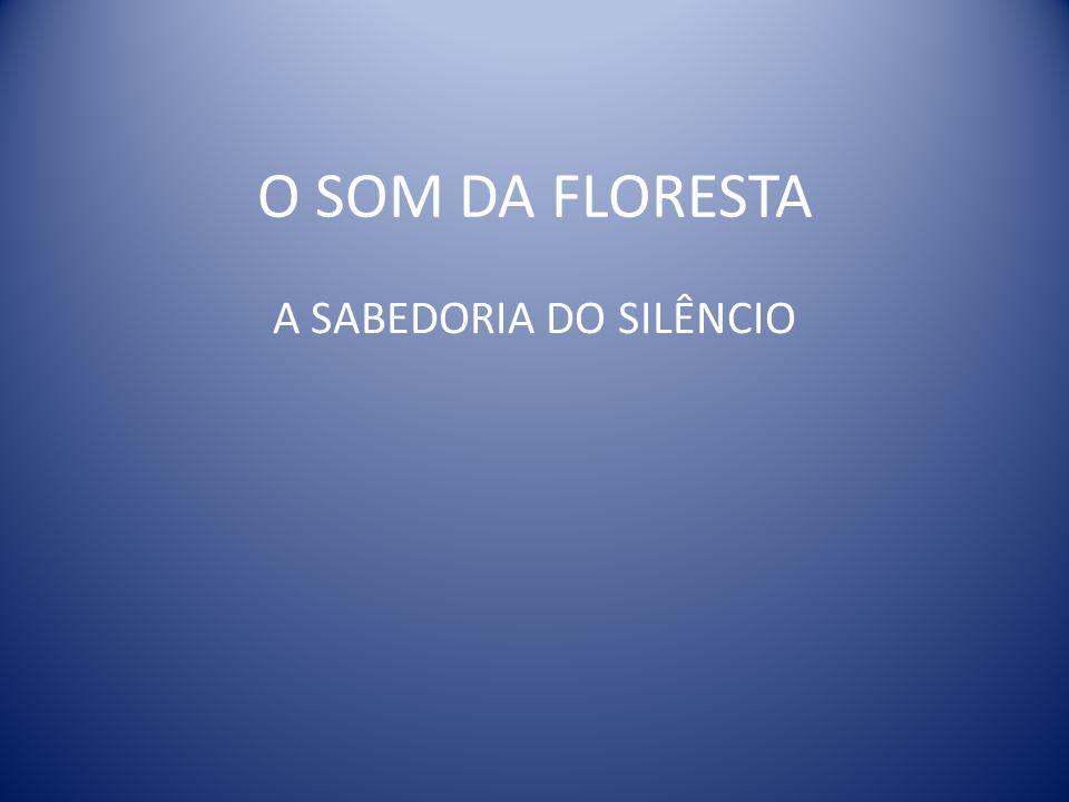 O SOM DA FLORESTA A SABEDORIA DO SILÊNCIO