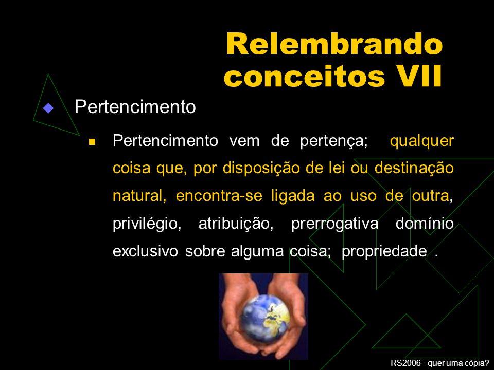 RS2006 - quer uma cópia? Relembrando conceitos VI Conhecimento (enquanto significado)... procedimento compreensivo por meio do qual o pensamento captu