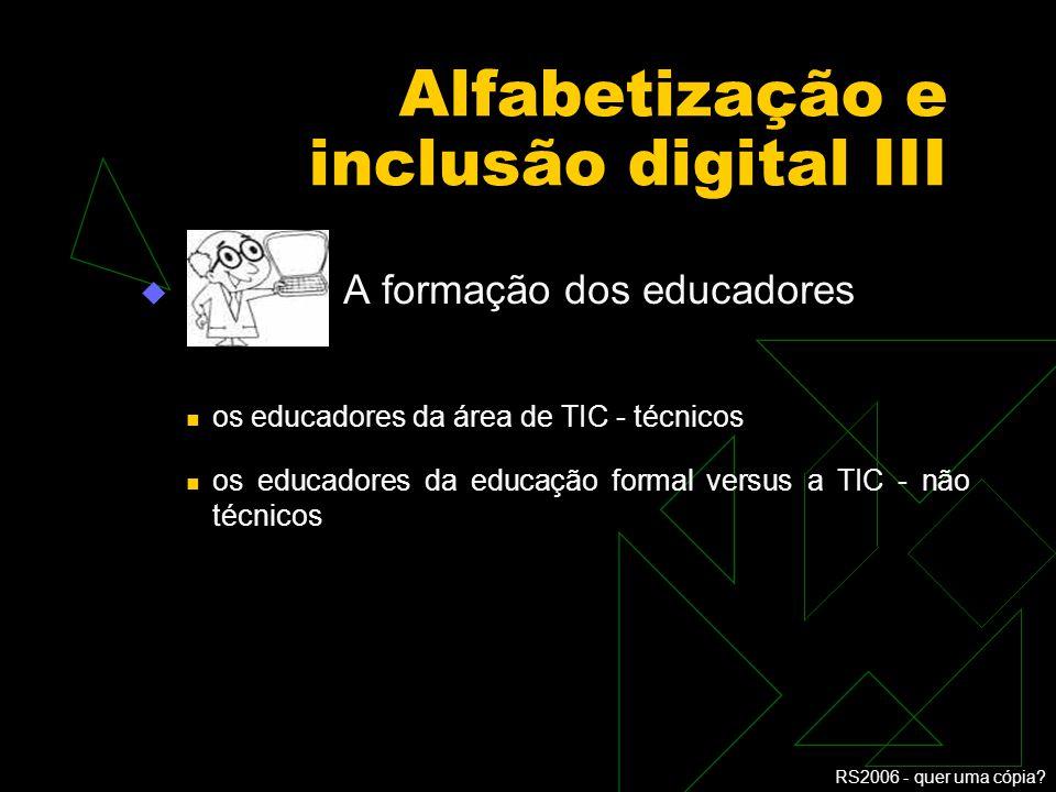 RS2006 - quer uma cópia? Alfabetização e inclusão digital II A realidade prática O mercado e as instituições, atuam de acordo com a qualidade que acha