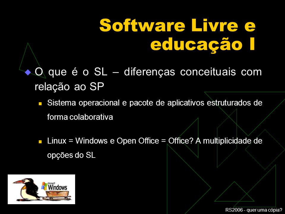 RS2006 - quer uma cópia? Software Livre e educação – o que é SL Convidado Especial Prof. João Mendes Consultor Técnico do Colégio Dante Alighieri