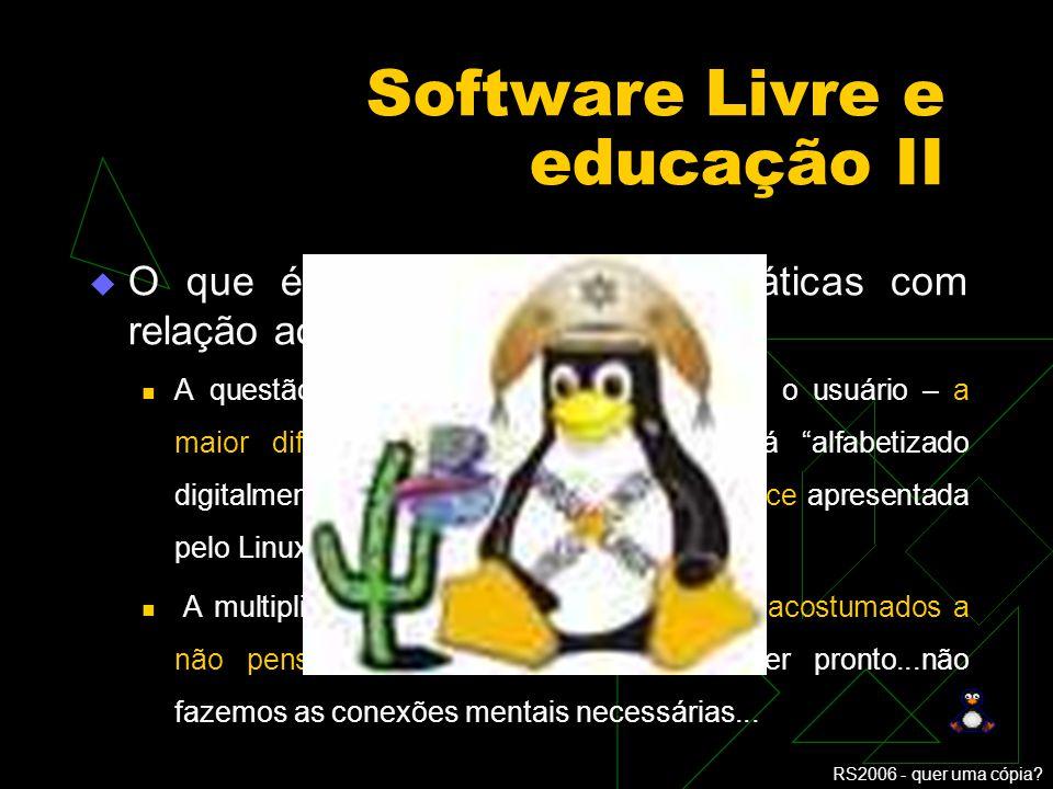 RS2006 - quer uma cópia? Software Livre e educação I O que é o SL – diferenças conceituais com relação ao SP Sistema operacional e pacote de aplicativ