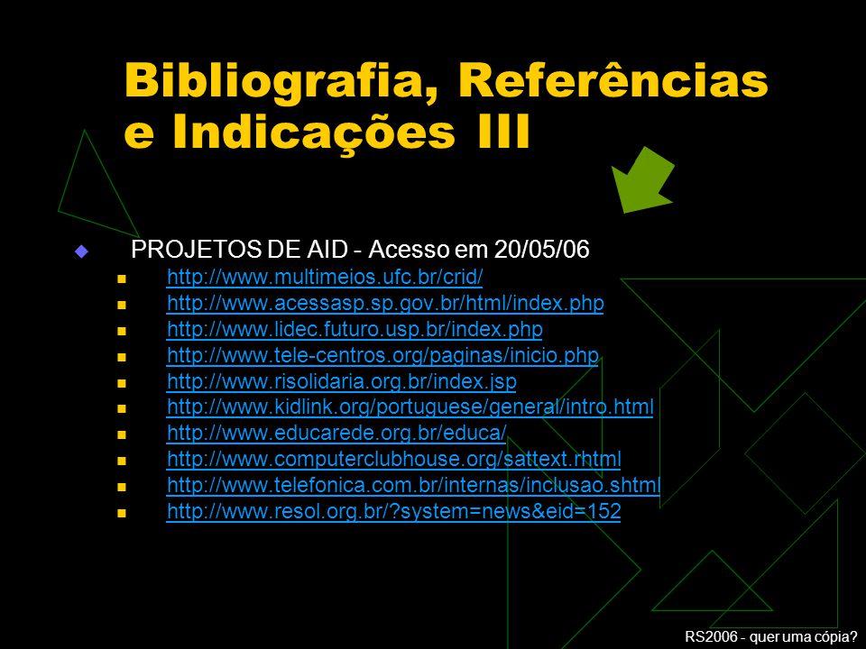 RS2006 - quer uma cópia? Bibliografia, Referências e Indicações II IMAGENS – Acesso no período de 18/05 à 30/05/06 http://images.google.com/ SOBRE ACE