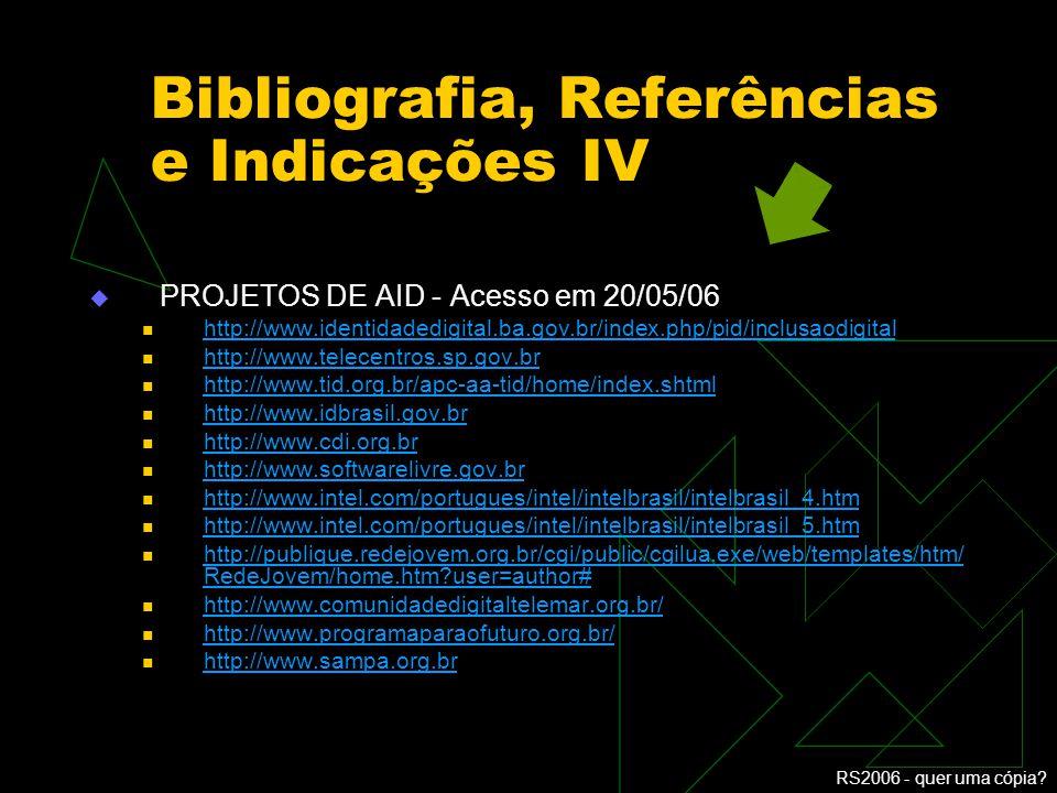 RS2006 - quer uma cópia? Bibliografia, Referências e Indicações III PROJETOS DE AID - Acesso em 20/05/06 http://www.multimeios.ufc.br/crid/ http://www