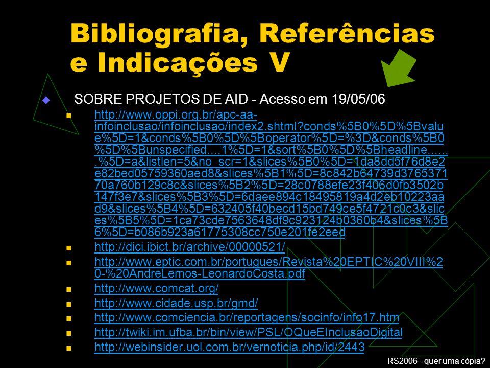 RS2006 - quer uma cópia? Bibliografia, Referências e Indicações IV PROJETOS DE AID - Acesso em 20/05/06 http://www.identidadedigital.ba.gov.br/index.p