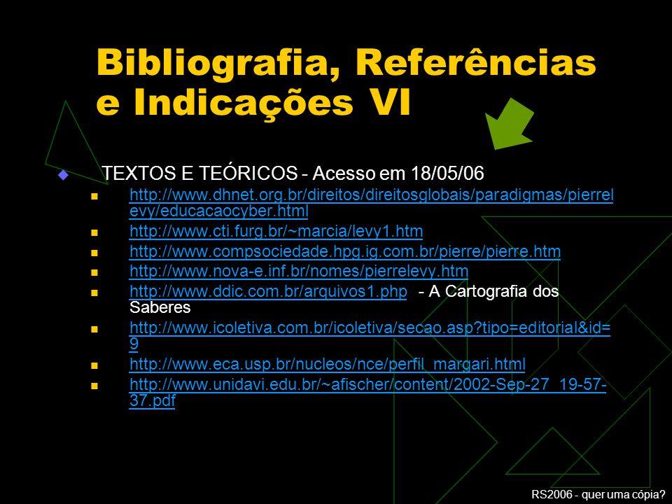 RS2006 - quer uma cópia? Bibliografia, Referências e Indicações V SOBRE PROJETOS DE AID - Acesso em 19/05/06 http://www.oppi.org.br/apc-aa- infoinclus