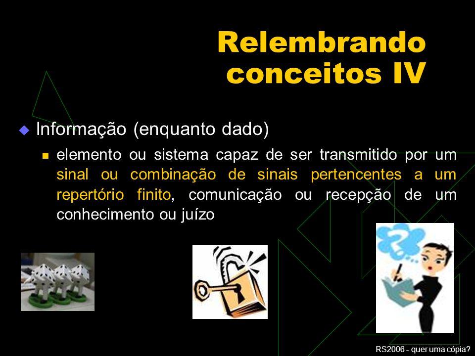 RS2006 - quer uma cópia? Relembrando conceitos III Tecnicismo (que vem de tecnicista) conjunto de procedimentos ligados a uma arte ou ciência, maneira