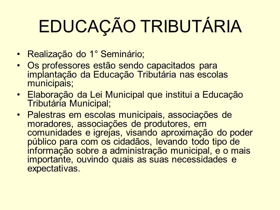EDUCAÇÃO TRIBUTÁRIA Realização do 1° Seminário; Os professores estão sendo capacitados para implantação da Educação Tributária nas escolas municipais;