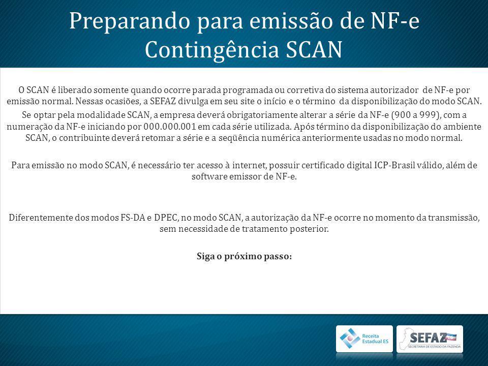 Preparando para emissão de NF-e Contingência SCAN O SCAN é liberado somente quando ocorre parada programada ou corretiva do sistema autorizador de NF-e por emissão normal.