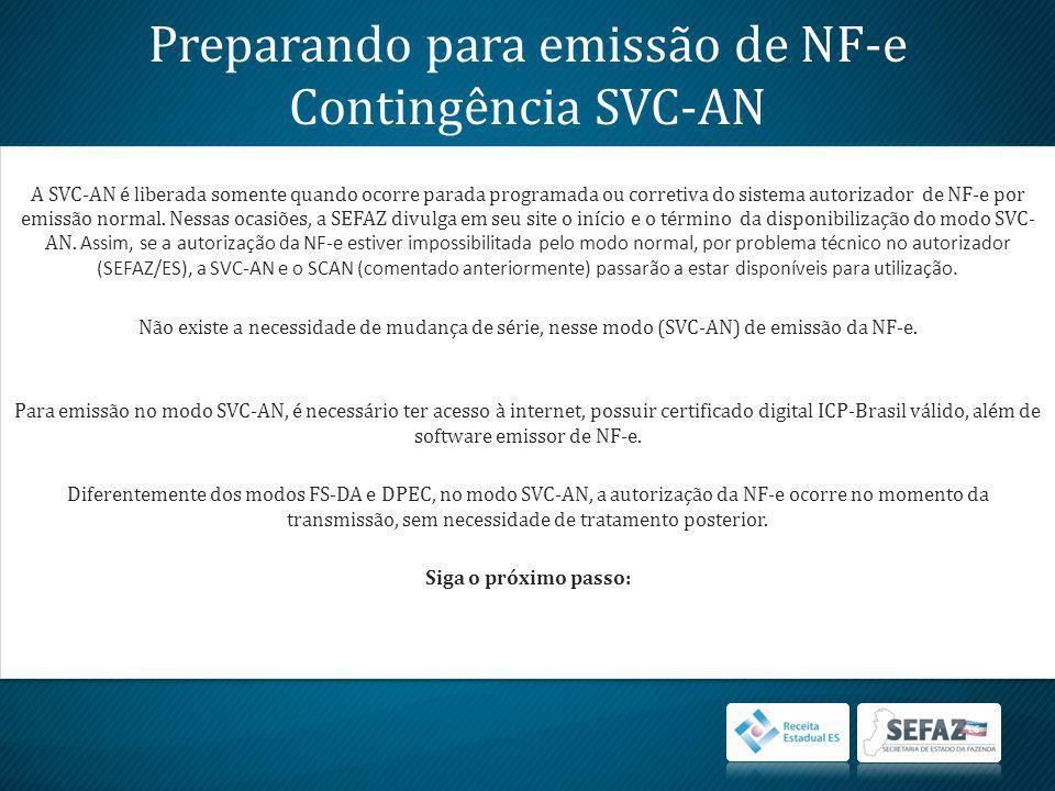 Preparando para emissão de NF-e Contingência SVC-AN A SVC-AN é liberada somente quando ocorre parada programada ou corretiva do sistema autorizador de NF-e por emissão normal.