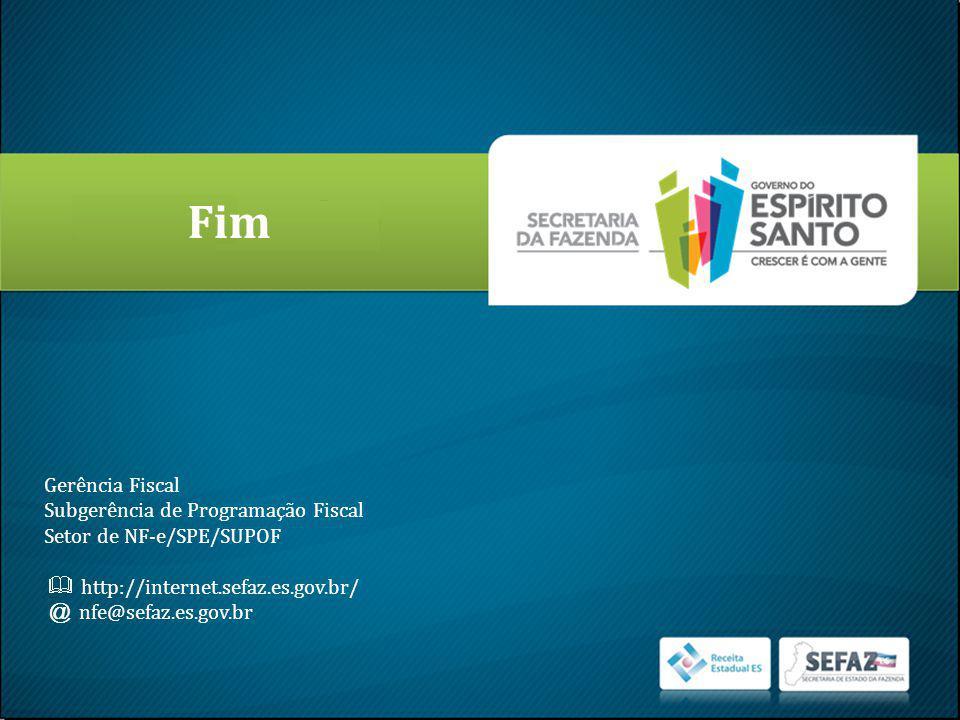 Fim Gerência Fiscal Subgerência de Programação Fiscal Setor de NF-e/SPE/SUPOF http://internet.sefaz.es.gov.br/ @ nfe@sefaz.es.gov.br