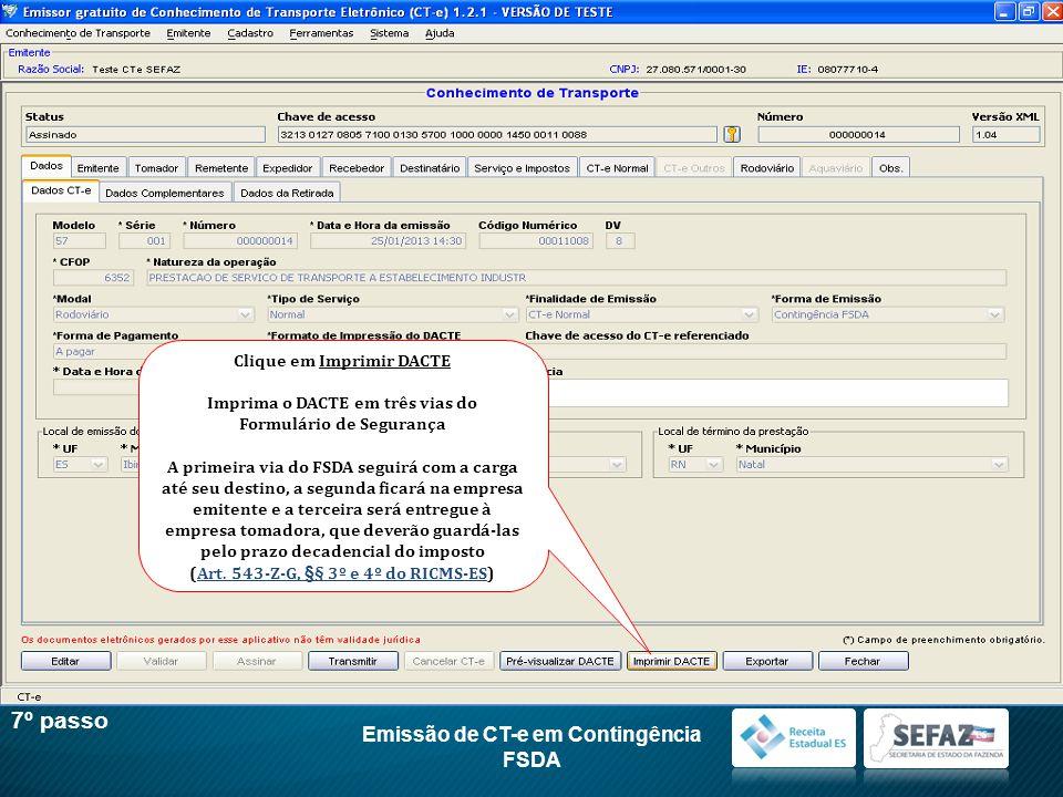 Emissão de CT-e em Contingência FSDA 7º passo Clique em Imprimir DACTE Imprima o DACTE em três vias do Formulário de Segurança A primeira via do FSDA