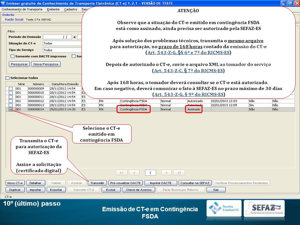 10º (último) passo Transmita o CT-e para autorização da SEFAZ-ES Assine a solicitação (certificado digital) Selecione o CT-e emitido em contingência F