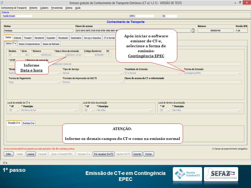 Emissão de CT-e em Contingência EPEC 1º passo Após iniciar o software emissor de CT-e, selecione a forma de emissão: Contingência EPEC Informe Data e