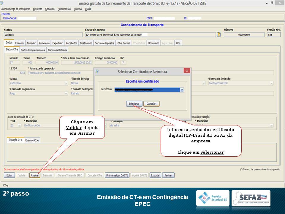 Emissão de CT-e em Contingência EPEC 2º passo Informe a senha do certificado digital ICP-Brasil A1 ou A3 da empresa Clique em Selecionar Clique em Val