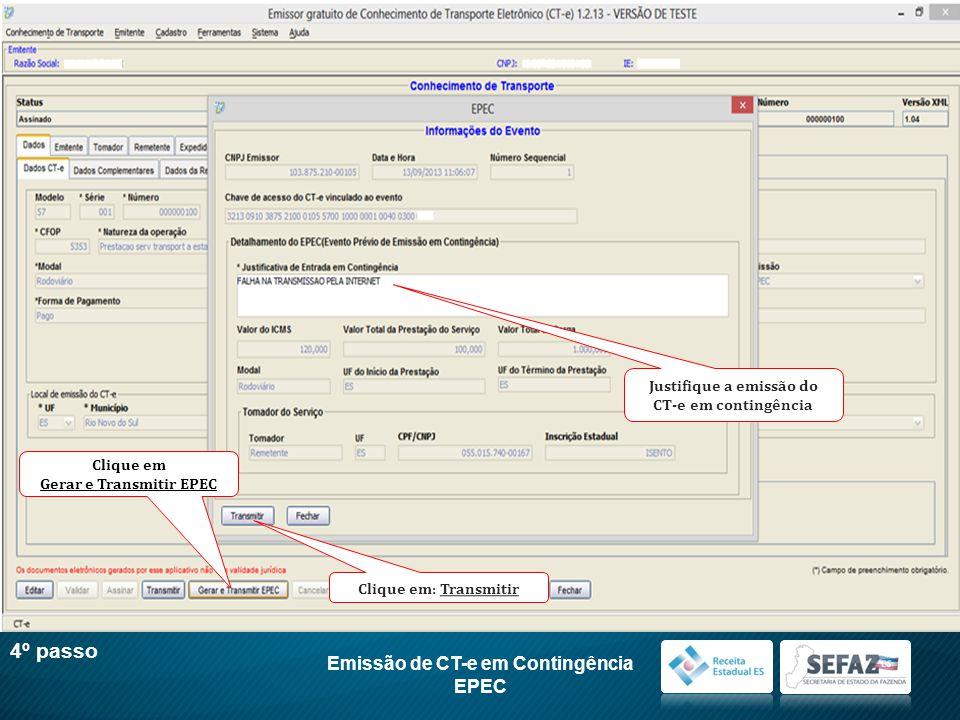 Emissão de CT-e em Contingência EPEC 4º passo Clique em Gerar e Transmitir EPEC Justifique a emissão do CT-e em contingência Clique em: Transmitir
