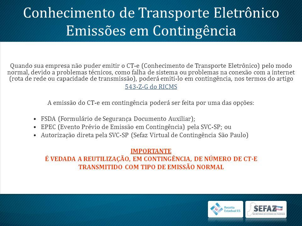 Conhecimento de Transporte Eletrônico Emissões em Contingência Quando sua empresa não puder emitir o CT-e (Conhecimento de Transporte Eletrônico) pelo