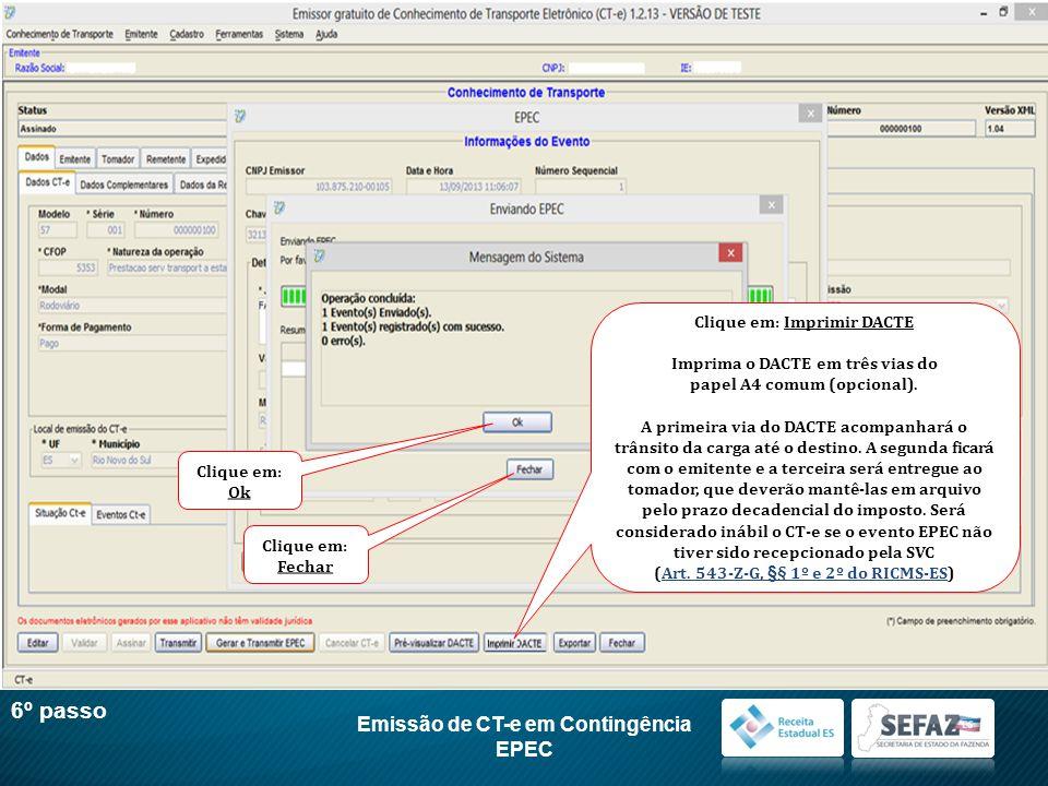 Emissão de CT-e em Contingência EPEC 6º passo Clique em: Imprimir DACTE Imprima o DACTE em três vias do papel A4 comum (opcional). A primeira via do D
