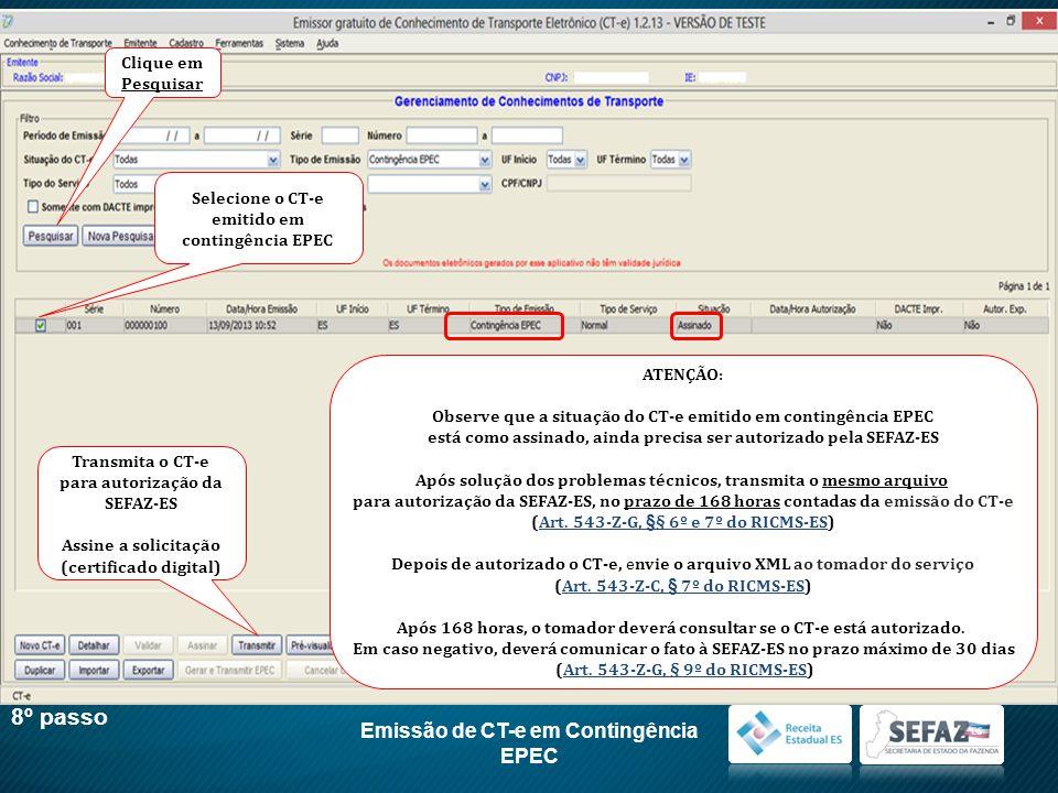 Emissão de CT-e em Contingência EPEC 8º passo Clique em Pesquisar Selecione o CT-e emitido em contingência EPEC Transmita o CT-e para autorização da S
