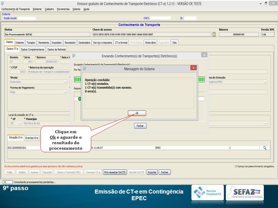 Emissão de CT-e em Contingência EPEC 9º passo Clique em Ok e aguarde o resultado do processamento