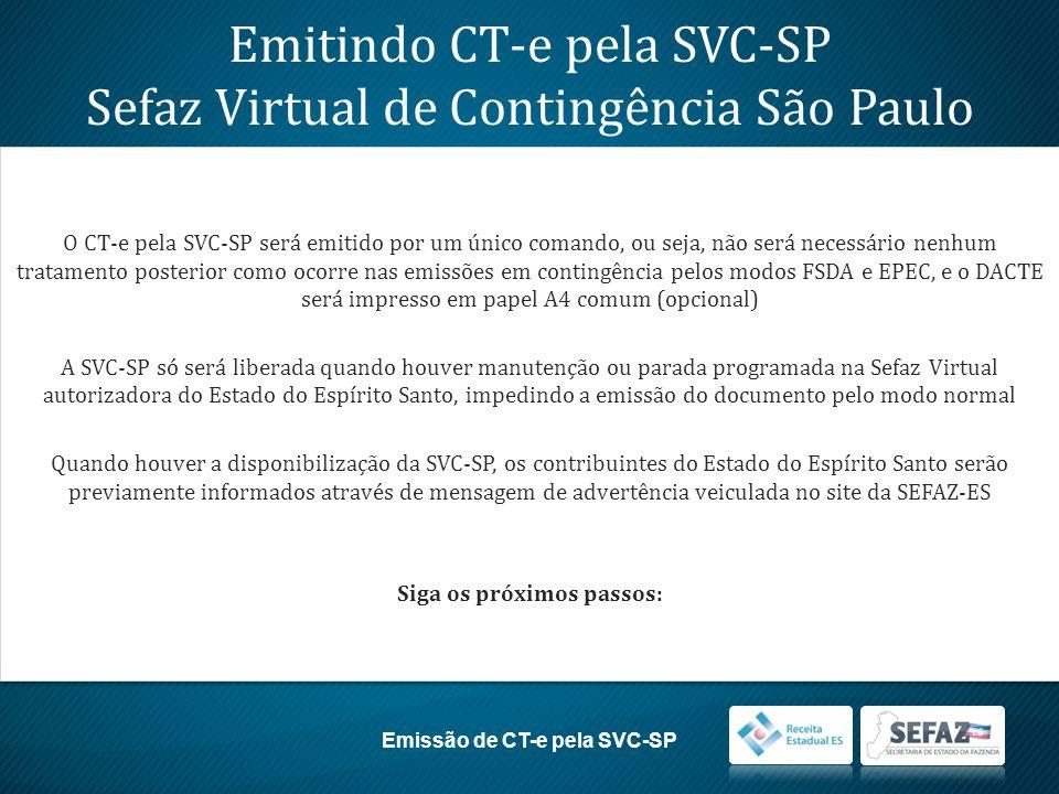 Emitindo CT-e pela SVC-SP Sefaz Virtual de Contingência São Paulo O CT-e pela SVC-SP será emitido por um único comando, ou seja, não será necessário n