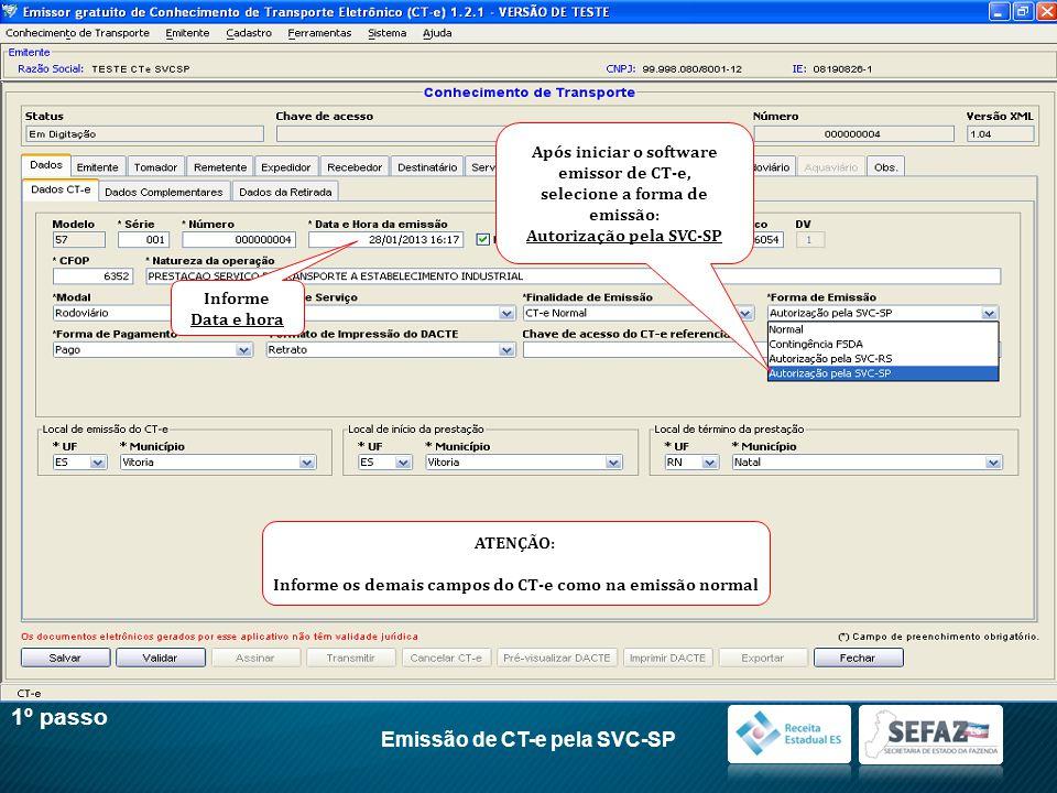 1º passo Informe Data e hora Após iniciar o software emissor de CT-e, selecione a forma de emissão: Autorização pela SVC-SP ATENÇÃO: Informe os demais