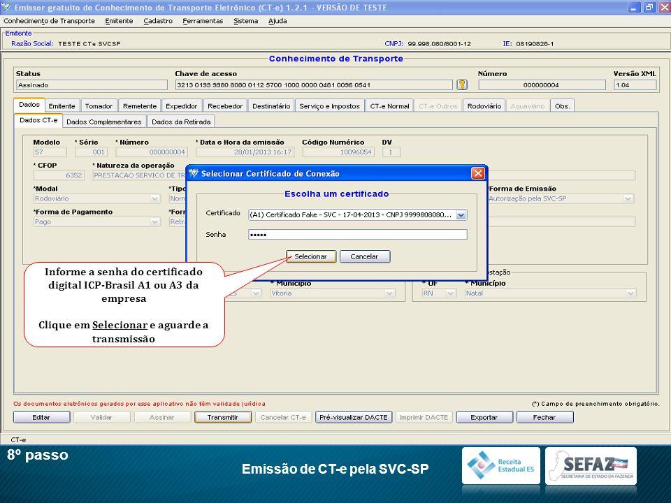 8º passo Emissão de CT-e pela SVC-SP Informe a senha do certificado digital ICP-Brasil A1 ou A3 da empresa Clique em Selecionar e aguarde a transmissã