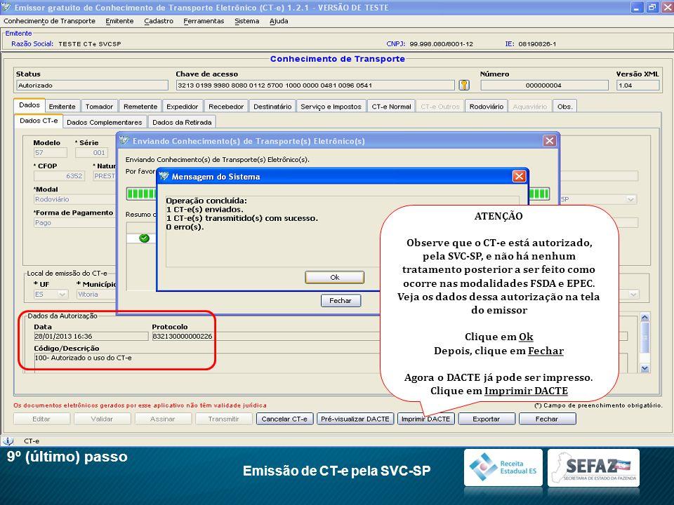 9º (último) passo Emissão de CT-e pela SVC-SP ATENÇÃO Observe que o CT-e está autorizado, pela SVC-SP, e não há nenhum tratamento posterior a ser feit
