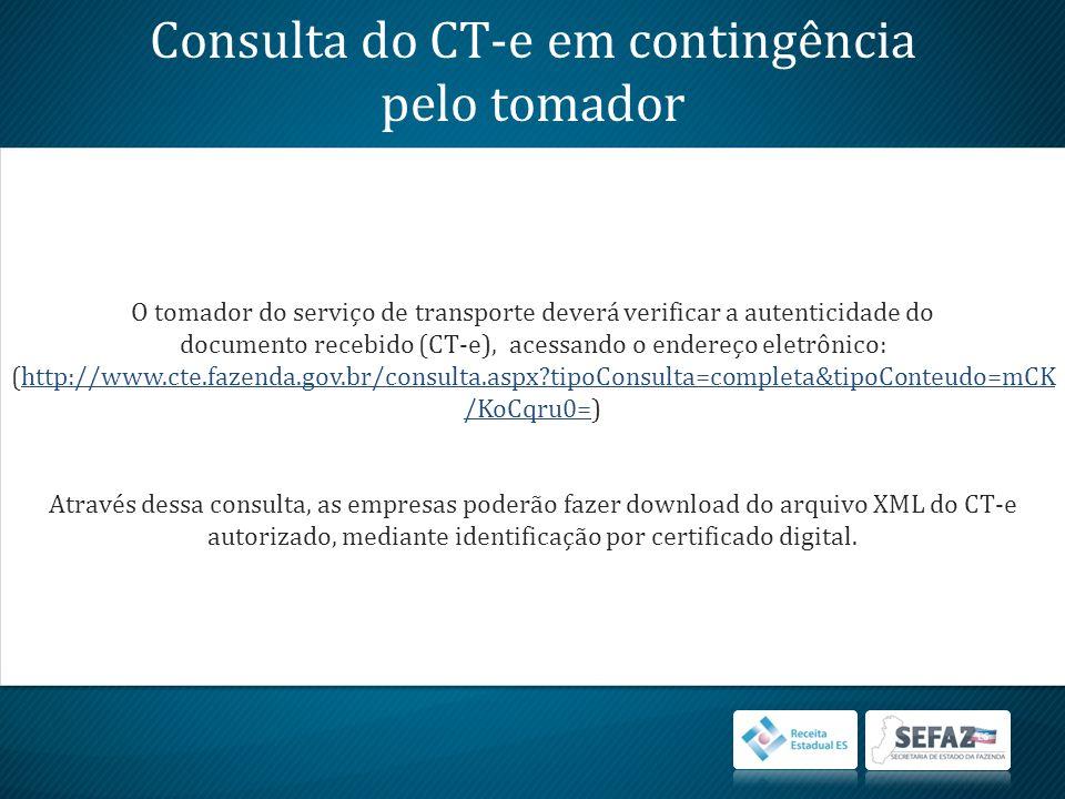 Consulta do CT-e em contingência pelo tomador O tomador do serviço de transporte deverá verificar a autenticidade do documento recebido (CT-e), acessa