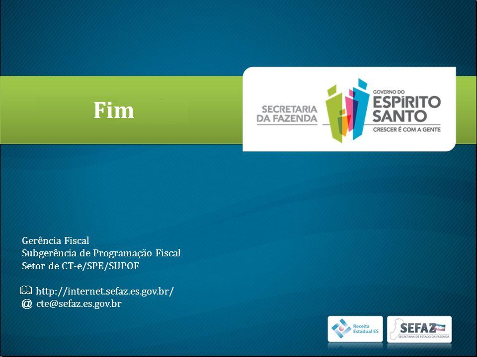 Fim Gerência Fiscal Subgerência de Programação Fiscal Setor de CT-e/SPE/SUPOF http://internet.sefaz.es.gov.br/ @ cte@sefaz.es.gov.br