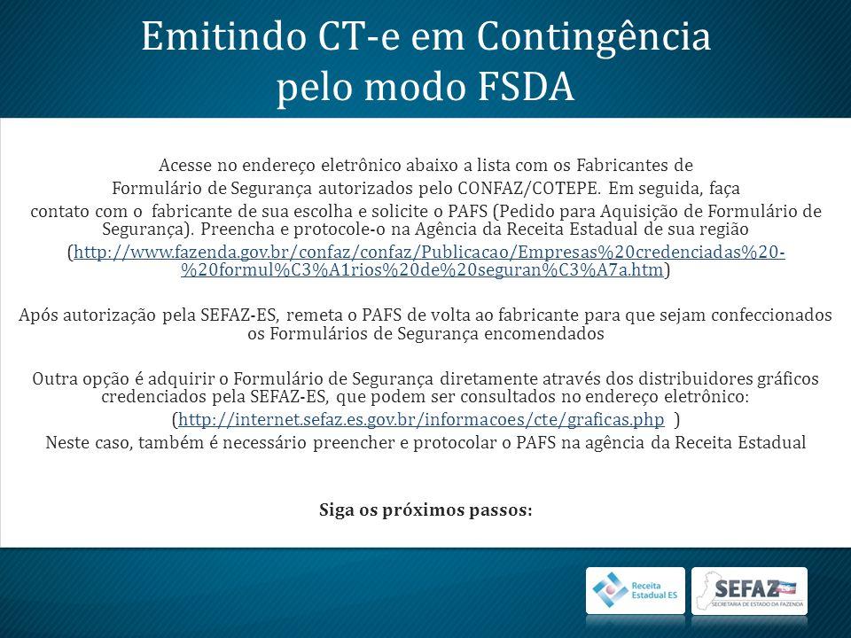 Emitindo CT-e em Contingência pelo modo FSDA Acesse no endereço eletrônico abaixo a lista com os Fabricantes de Formulário de Segurança autorizados pe