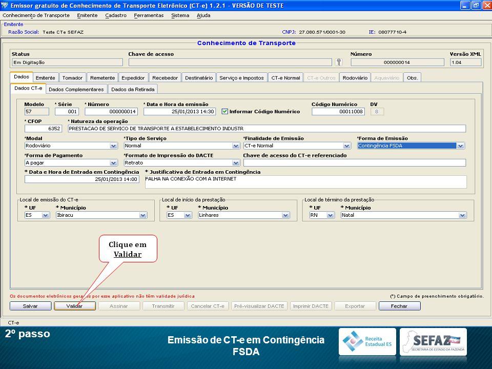 Emissão de CT-e em Contingência EPEC 2º passo Informe a senha do certificado digital ICP-Brasil A1 ou A3 da empresa Clique em Selecionar Clique em Validar, depois em Assinar