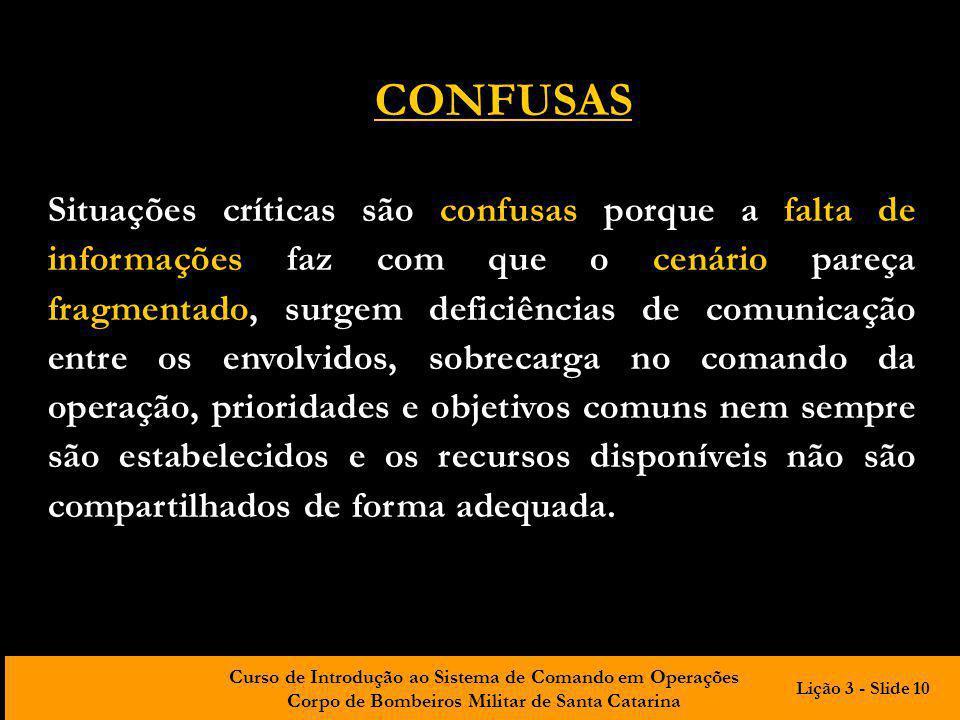 Curso de Introdução ao Sistema de Comando em Operações Corpo de Bombeiros Militar de Santa Catarina Situações críticas são confusas porque a falta de