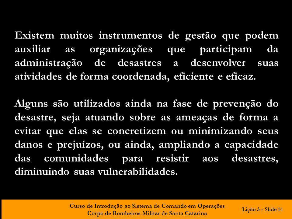 Curso de Introdução ao Sistema de Comando em Operações Corpo de Bombeiros Militar de Santa Catarina Existem muitos instrumentos de gestão que podem au