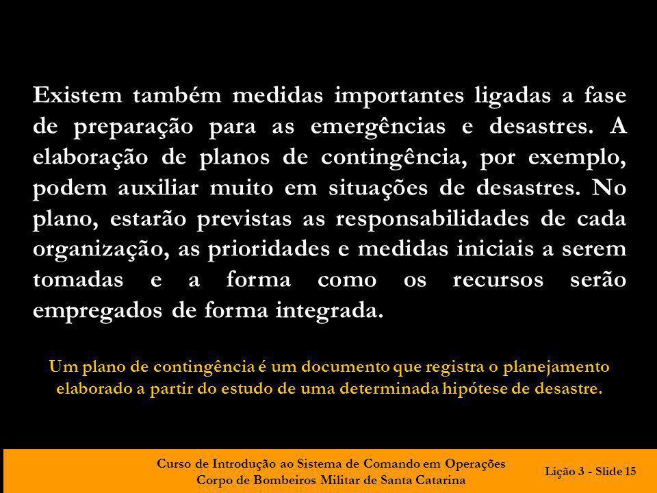 Curso de Introdução ao Sistema de Comando em Operações Corpo de Bombeiros Militar de Santa Catarina Existem também medidas importantes ligadas a fase
