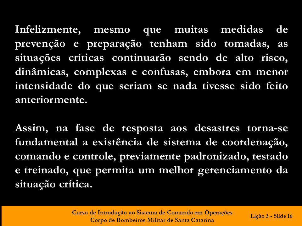 Curso de Introdução ao Sistema de Comando em Operações Corpo de Bombeiros Militar de Santa Catarina Infelizmente, mesmo que muitas medidas de prevençã