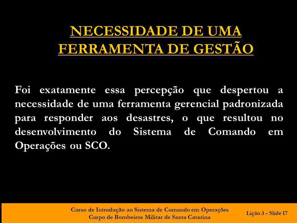 Curso de Introdução ao Sistema de Comando em Operações Corpo de Bombeiros Militar de Santa Catarina Foi exatamente essa percepção que despertou a nece