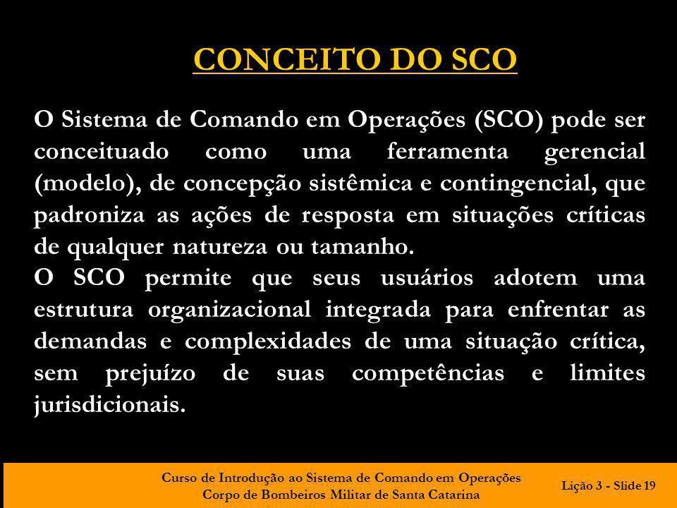 Curso de Introdução ao Sistema de Comando em Operações Corpo de Bombeiros Militar de Santa Catarina O Sistema de Comando em Operações (SCO) pode ser c