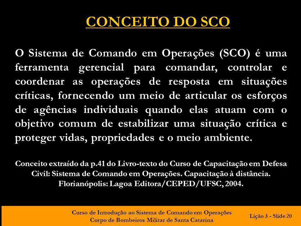 Curso de Introdução ao Sistema de Comando em Operações Corpo de Bombeiros Militar de Santa Catarina O Sistema de Comando em Operações (SCO) é uma ferr