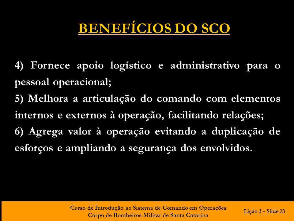 Curso de Introdução ao Sistema de Comando em Operações Corpo de Bombeiros Militar de Santa Catarina 4) Fornece apoio logístico e administrativo para o