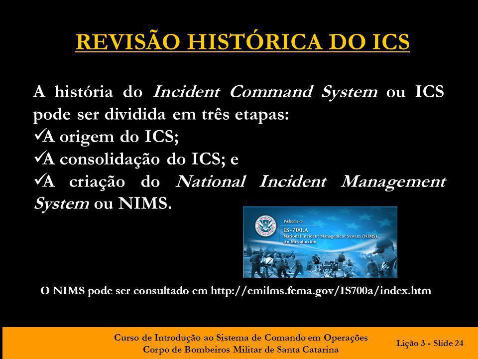 Curso de Introdução ao Sistema de Comando em Operações Corpo de Bombeiros Militar de Santa Catarina A história do Incident Command System ou ICS pode