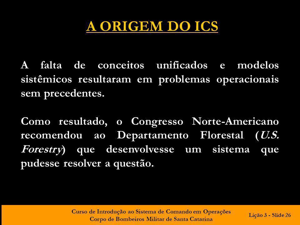 Curso de Introdução ao Sistema de Comando em Operações Corpo de Bombeiros Militar de Santa Catarina A falta de conceitos unificados e modelos sistêmic