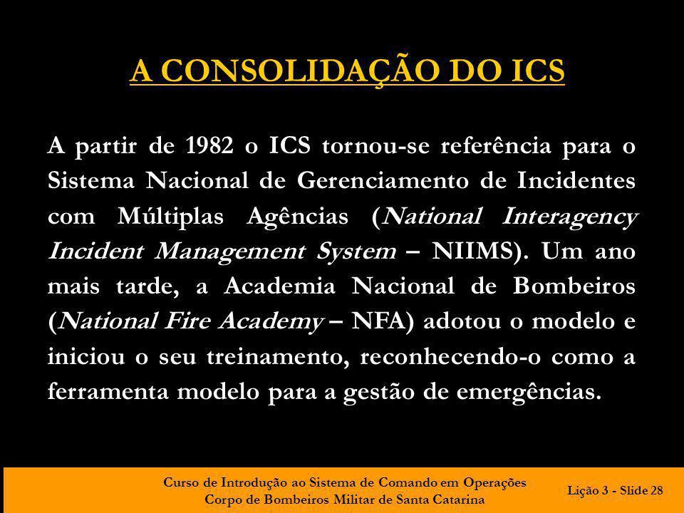 Curso de Introdução ao Sistema de Comando em Operações Corpo de Bombeiros Militar de Santa Catarina A partir de 1982 o ICS tornou-se referência para o
