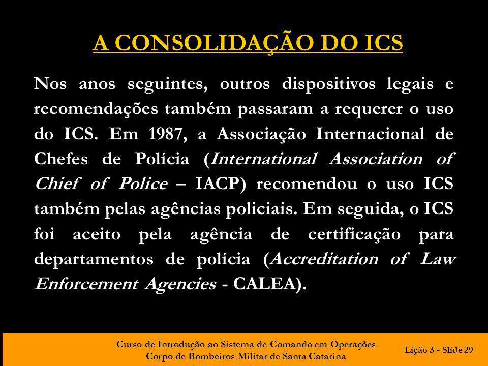 Curso de Introdução ao Sistema de Comando em Operações Corpo de Bombeiros Militar de Santa Catarina Nos anos seguintes, outros dispositivos legais e r