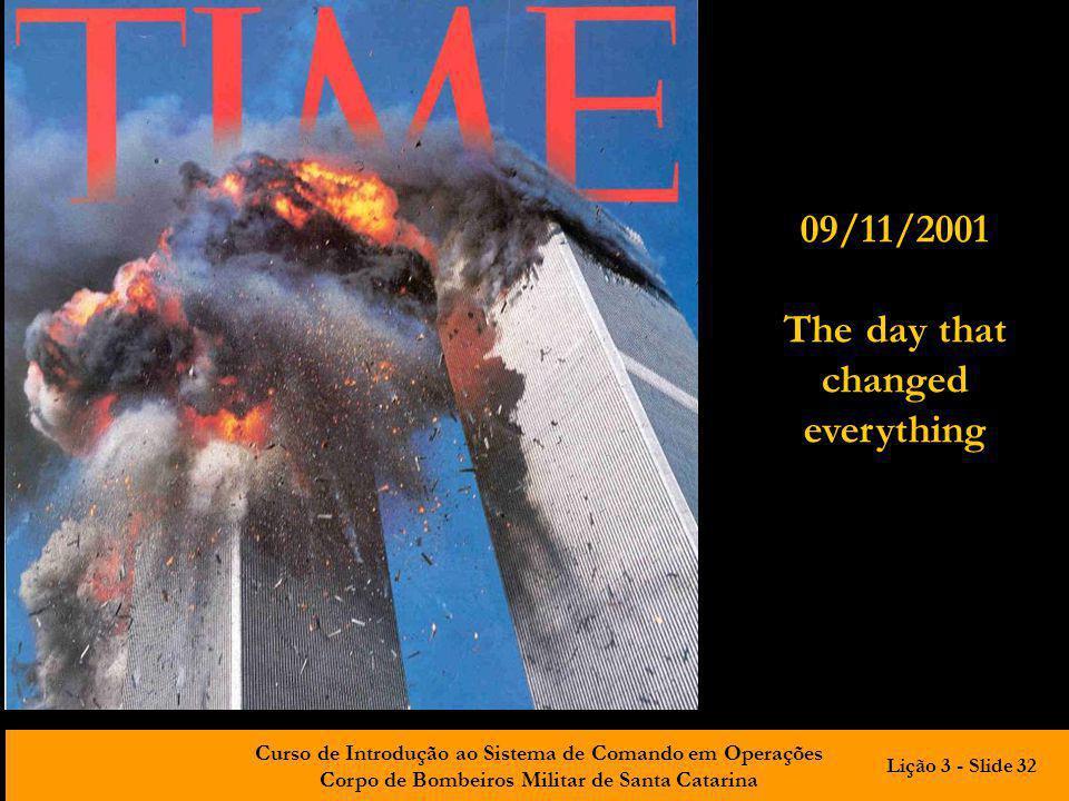 Curso de Introdução ao Sistema de Comando em Operações Corpo de Bombeiros Militar de Santa Catarina 09/11/2001 The day that changed everything Lição 3