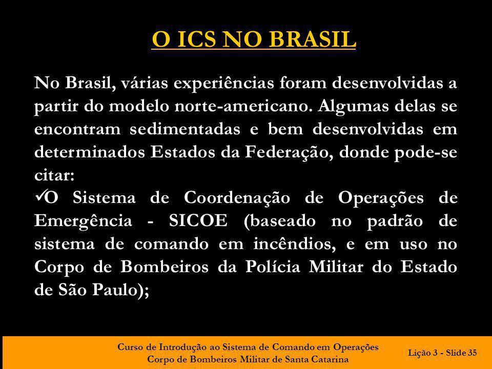 Curso de Introdução ao Sistema de Comando em Operações Corpo de Bombeiros Militar de Santa Catarina No Brasil, várias experiências foram desenvolvidas