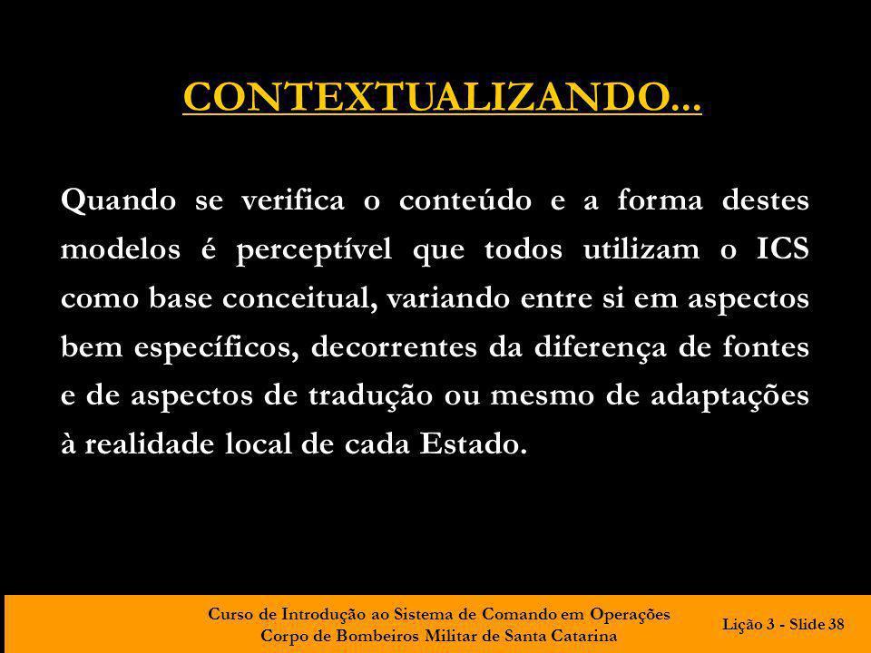 Curso de Introdução ao Sistema de Comando em Operações Corpo de Bombeiros Militar de Santa Catarina Quando se verifica o conteúdo e a forma destes mod