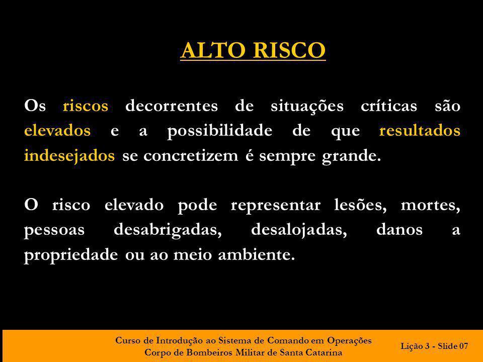 Curso de Introdução ao Sistema de Comando em Operações Corpo de Bombeiros Militar de Santa Catarina Os riscos decorrentes de situações críticas são el